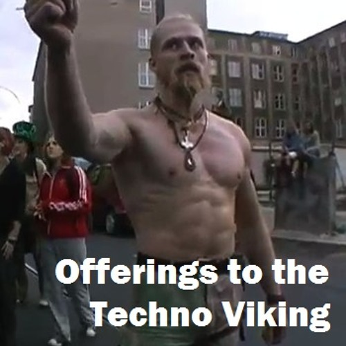 Offerings to the Techno Viking