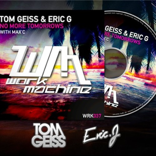 Tom Geiss & Eric G. with Max'C - No More Tomorrows (Kevin Miller Remix)