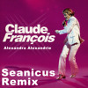 Claude François - Alexandrie, Alexandra (Seanicus Remix/Edit)