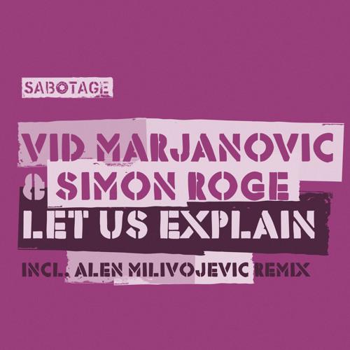 Vid Marjanovic & Simon Roge - Let Us Explain (Alen Milivojevic Remix) Sabotage Records