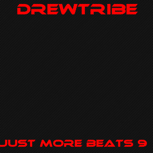 JUST MORE BEATS 9 by DREWTRIBE