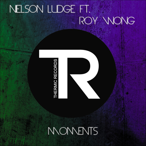 || OUT NOW!! || Nielson Ludge Ft. Roy Wong - Moments
