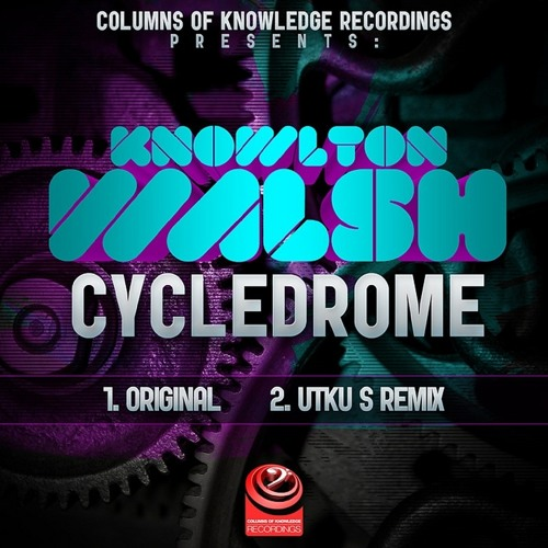 Knowlton Walsh - Cycledrome (Utku S. rmx) / Out now on Columns of Knowledge Recordings