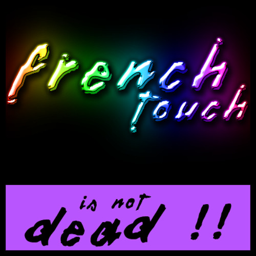 FRENCH TOUCH IS NOT DEAD !