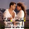 TERI MERI (LOVE MIX)DJ VASIM & DJ JAWED