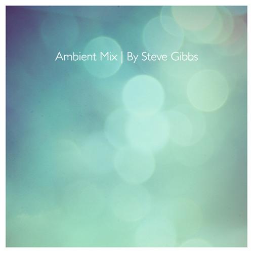 Steve Gibbs - Ambient Mix