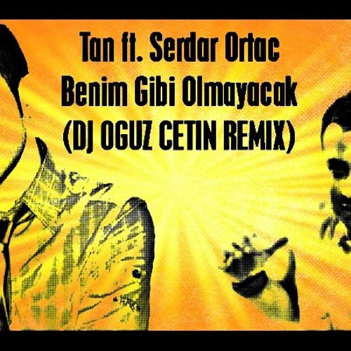 Tan ft. Serdar Ortac - Benim Gibi Olmayacak (DJ OGUZ CETIN REMIX)