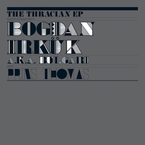 Rollerboys Rec #7 The Thracian Ep by Bogdan Irkük a.k.a. Bulgari Sample Mix 2011