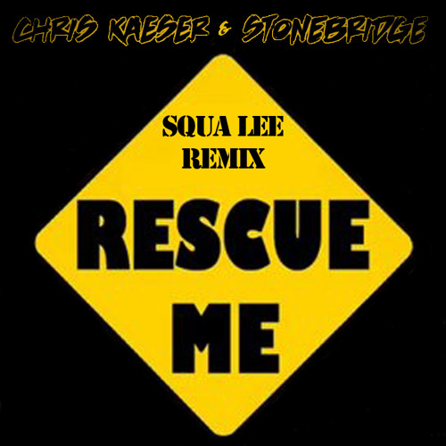 Stonebridge, Chris Kaeser - Rescue Me (Squa Lee Remix)