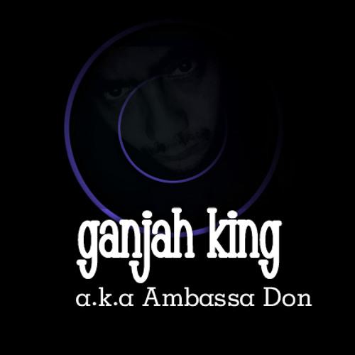 ep. GANJAH KING a.k.a AMBASSA DON