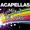 Dj Luks (Sonido A Pleno) Mega Mix Acapellas 2...