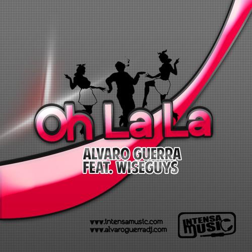 Alvaro Guerra Ft WiseGuys - Oh La La (Intensa Music)