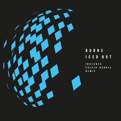 BURNS- ICED OUT (CALVIN HARRIS REMIX)