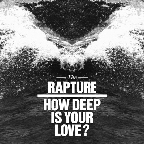 The Rapture / How Deep Is Your Love? Remixes