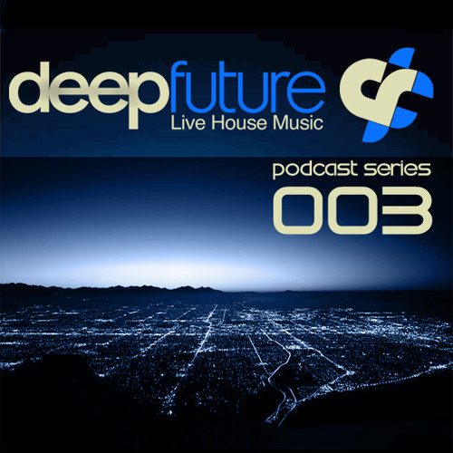 Deep Future ® - Podcast Series 003 - FREE DOWNLOAD