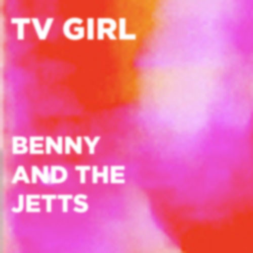 TV Girl - Benny and the Jetts