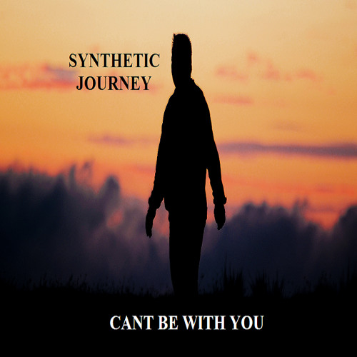 CANT BE WITH U - Synthetic journey FREE DOWNLOAD !!