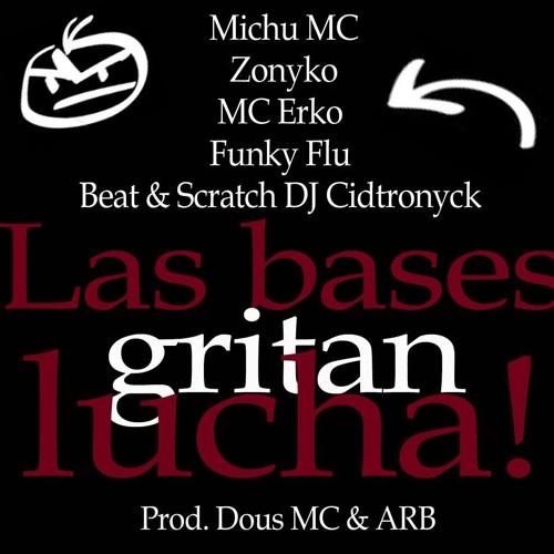 Michu MC, MC Erko, Zonyko, Funky Flu & DJ Cidtronyck - Las bases gritan lucha (beat por Cidtronyck)