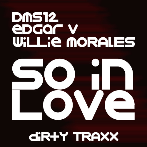 """Willie Morales, Edgar V & DMS12 - """"So In Love"""""""