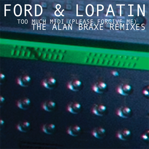 Ford & Lopatin -Too Much Midi (Please Forgive Me) (Alan Braxe Remix)