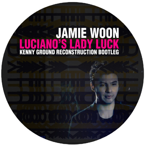Jamie Woon  - Luciano's Lady Luck (Kenny Ground Reconstruction Bootleg)