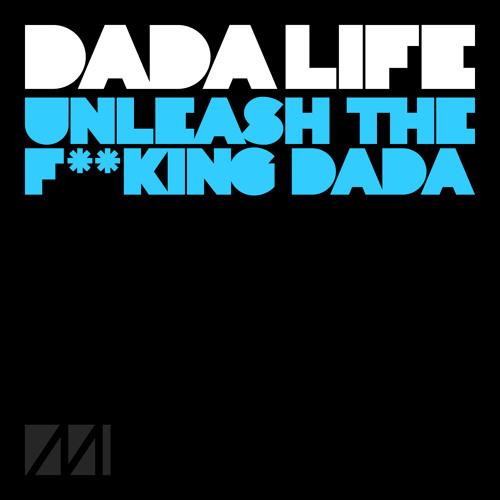 Dada Life - Unleash The F**king Dada (Original Mix)