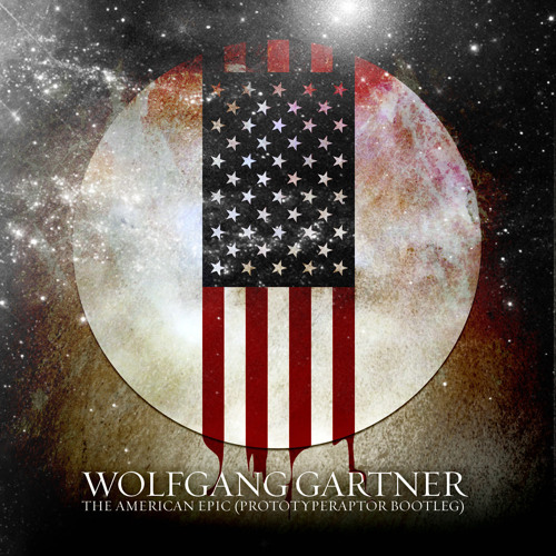 Wolfgang Gartner - The American Epic (PrototypeRaptor Bootleg)
