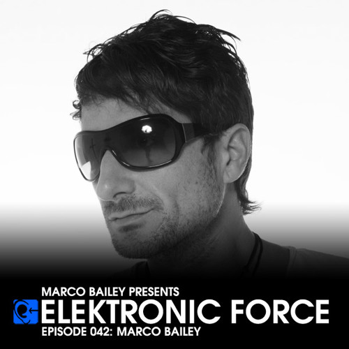 Elektronic Force Podcast 042 with Marco Bailey