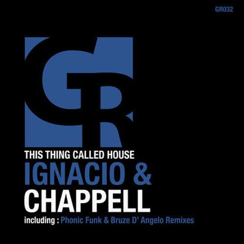 IGNACIO FT. CHAPPELL - THIS THING CALLED HOUSE (BRUZE D'ANGELO & IGNACIO MINIMAL MIX)