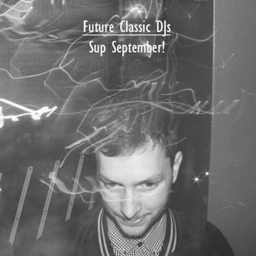 Future Classic DJs - Sup September! - 2011