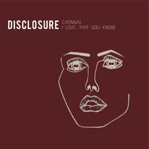 I Love... That You Know - Disclosure