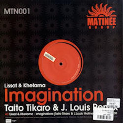 Lissat & Khetama -Imagination (Taito Tikaro & J.Louis Rmx)