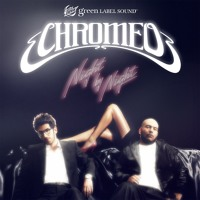 Chromeo - Night by Night