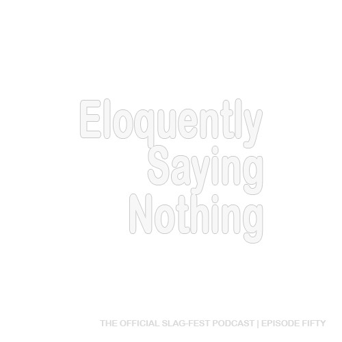 ESN050 : Eloquently Saying Nothing 050 [Best of Part 1]
