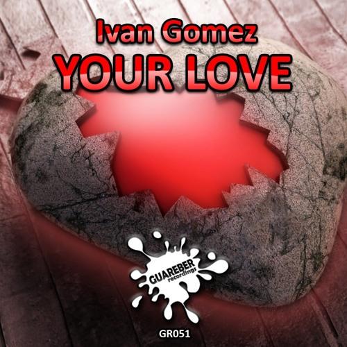 Ivan Gomez - Your Love (Original Mix)NOW ON BEATPORT