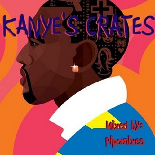 Kanye's Crates - Mixed by Pipomixes