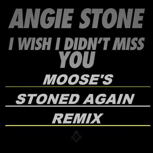 ANGIE STONE - I WISH I DIDNT MISS YOU !!! (mister moose's stoned again re-rub)