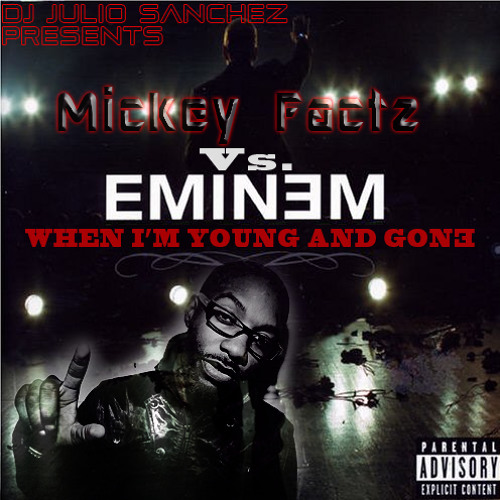 When I'm Young And Gone (Mickey Factz Vs. Eminem)