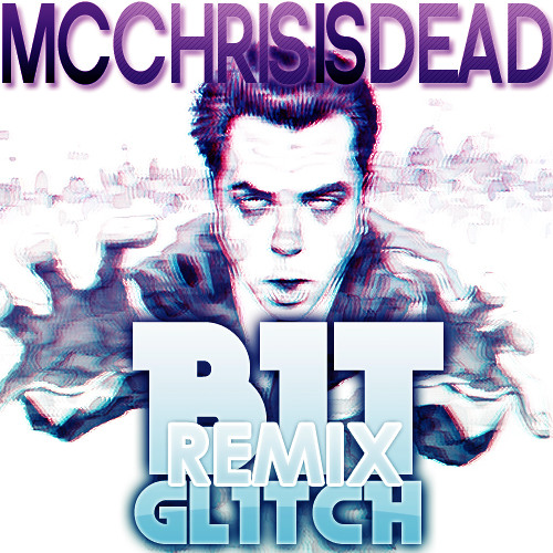 MCCHRIS IS DEAD (Bit Glitch Remix) [FREE DOWNLOAD]