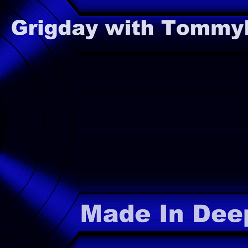 Grigday with TommyFinger Made In Deep 11