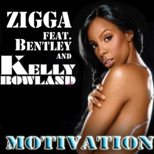 Motivation (remix) Zigga feat. Bentley and Kelly Rowland
