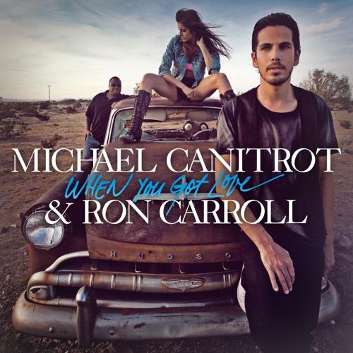 Michael Canitrot & Ron Carroll - When You Got Love (Ken Loi Remix)