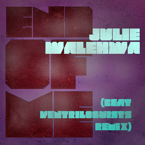 Julie Walehwa -  End Of Me (Beat Ventriloquists Remix)