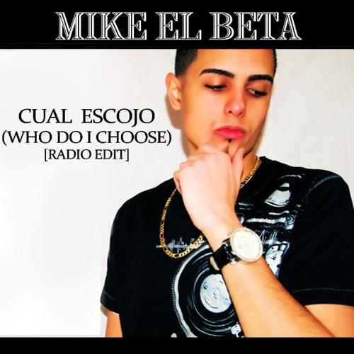 Mike El Beta - Cual Escojo (Who Do I Choose) [Radio Edit]