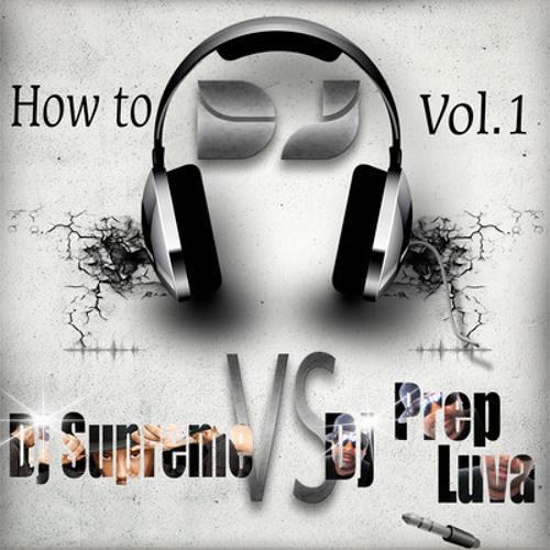 HOW 2 B A DJ VOL 1. DJ PREP LUVA vs DJ SUPREME FULL MIX.