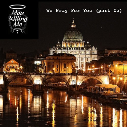 "You Killing Me - We Pray For You ""03"" (mix)"