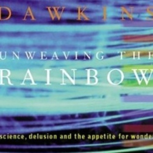 Unweaving the Rainbow - Part II (Excerpt)