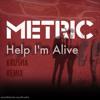 [FREE DOWNLOAD] METRIC - Help I'm Alive (KRUSHA Remix)