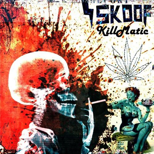Skoof Presents: Killmatic