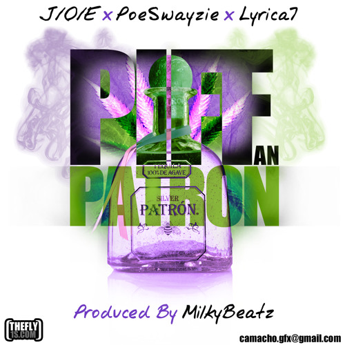 J/O/E feat Poe Swayzie and Lyrica7 - Piff and Patron (prod by Milky Beatz)